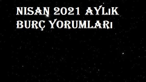 Nisan 2021 Aylık Burç Yorumları
